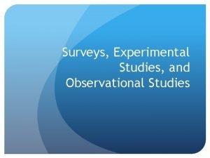 Surveys Experimental Studies and Observational Studies Survey Statistical