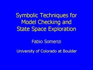 Symbolic Techniques for Model Checking and State Space
