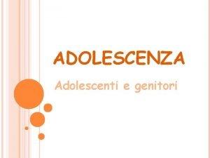ADOLESCENZA Adolescenti e genitori COS L ADOLESCENZA L