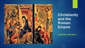 Christianity and the Roman Empire CHAPTER 9 SECTION