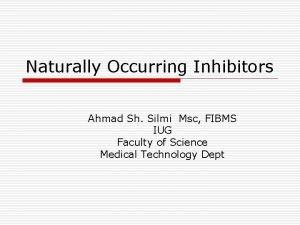 Naturally Occurring Inhibitors Ahmad Sh Silmi Msc FIBMS