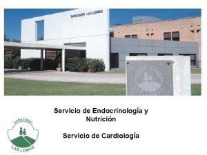 Servicio de Endocrinologa y Nutricin Servicio de Cardiologa