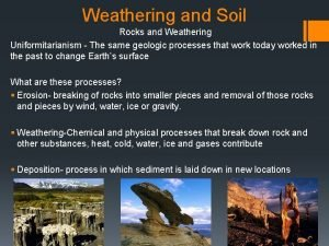 Weathering and Soil Rocks and Weathering Uniformitarianism The