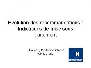 Evolution des recommandations Indications de mise sous traitement
