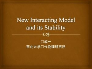 New Interacting Model and its Stability New interacting