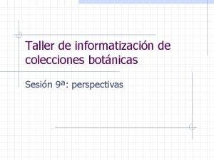 Taller de informatizacin de colecciones botnicas Sesin 9