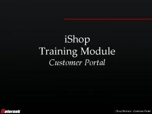 i Shop Training Module Customer Portal i Shop