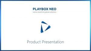 Play Box Neo Presentation Agenda Play Box Neo