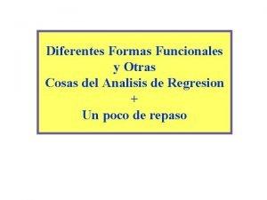 Diferentes Formas Funcionales y Otras Cosas del Analisis
