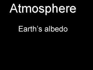 Atmosphere Earths albedo Atmosphere Earths albedo Describe and