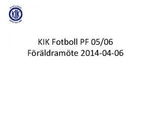 KIK Fotboll PF 0506 Frldramte 2014 04 06