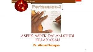 Feasibility Study for SMEs Pertemuan3 ASPEKASPEK DALAM STUDI