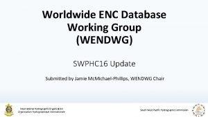 Worldwide ENC Database Working Group WENDWG SWPHC 16
