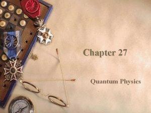 Chapter 27 Quantum Physics Quantum Physics II Sections