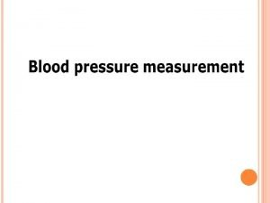 MEASURING BLOOD PRESSURE Blood pressure is indicates your