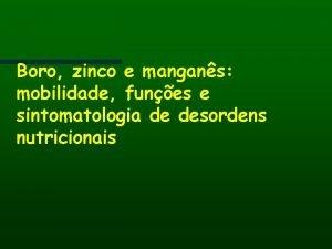 Boro zinco e mangans mobilidade funes e sintomatologia