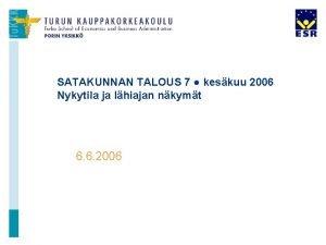 SATAKUNNAN TALOUS 7 keskuu 2006 Nykytila ja lhiajan