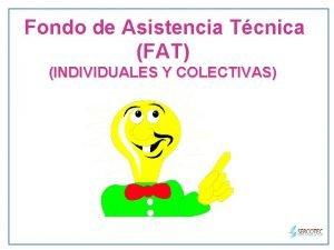 Fondo de Asistencia Tcnica FAT INDIVIDUALES Y COLECTIVAS
