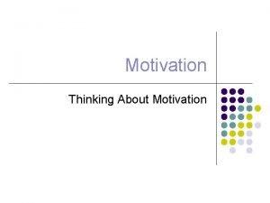 Motivation Thinking About Motivation Motivation l Motivation DEFINITION