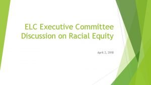 ELC Executive Committee Discussion on Racial Equity April