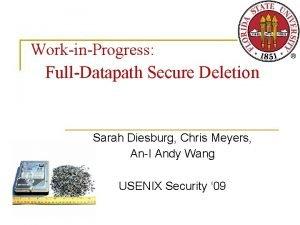 WorkinProgress FullDatapath Secure Deletion Sarah Diesburg Chris Meyers