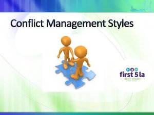 Conflict Management Styles Conflict Management Styles Agenda Welcome