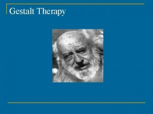 Gestalt Therapy Examples of Gestalt and Reality Therapy