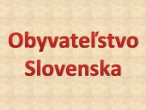 Obyvatestvo Slovenska Poet obyvateov 5 397 036 2011