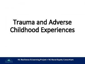 Trauma and Adverse Childhood Experiences NC Resilience Learning