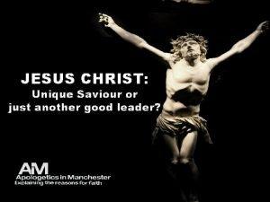 JESUS CHRIST Unique Saviour or just another good