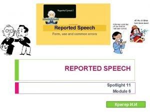 REPORTED SPEECH Spotlight 11 Module 6 REPORTED SPEECH