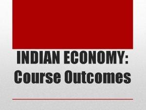 INDIAN ECONOMY Course Outcomes COURSE OUTCOME CO 1