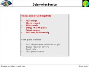 Seismotectonics Seismic moment and magnitude Fault scarps Elastic