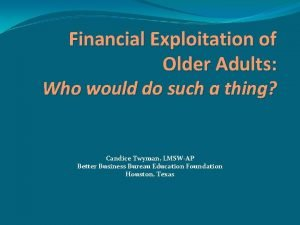 Financial Exploitation of Older Adults Who would do