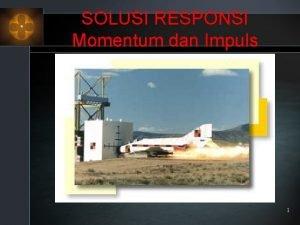 SOLUSI RESPONSI Momentum dan Impuls 1 Soalsoal 1