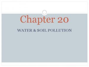 Chapter 20 WATER SOIL POLLUTION Water pollution Water