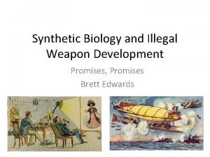Synthetic Biology and Illegal Weapon Development Promises Promises