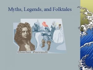Myths Legends and Folktales What are myths legends