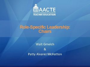 Leadership RoleSpecific Leadership AACTE Leadership Academy Chairs Renee
