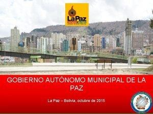 GOBIERNO AUTNOMO MUNICIPAL DE LA PAZ La Paz