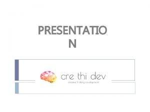 PRESENTATIO N CRE THI DEV Creative Thinking Development