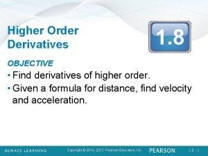 Higher Order Derivatives 1 8 OBJECTIVE Find derivatives