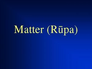 Matter Rpa Rpa Kalpa Arise together Cease together