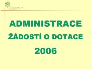 ADMINISTRACE DOST O DOTACE 2006 ADMINISTRACE DOST 2006