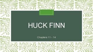 HUCK FINN Chapters 11 14 What shocking thing