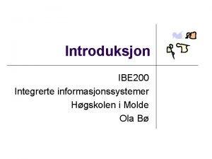 Introduksjon IBE 200 Integrerte informasjonssystemer Hgskolen i Molde