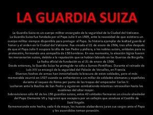 LA GUARDIA SUIZA La Guardia Suiza es un