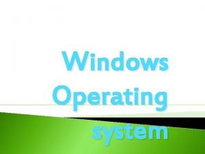 Windows Operating system Windows OS q Is a