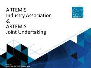 ARTEMIS Industry Association ARTEMIS Joint Undertaking ARTEMIS Industry
