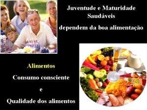 Juventude e Maturidade Saudveis dependem da boa alimentao